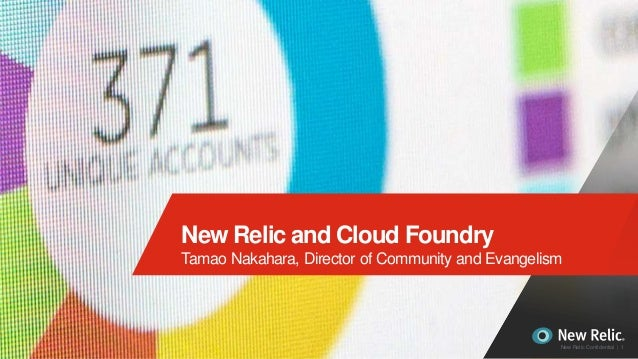 1New Relic Confidential | 1 New Relic and Cloud Foundry Tamao Nakahara, Director of Community and Evangelism