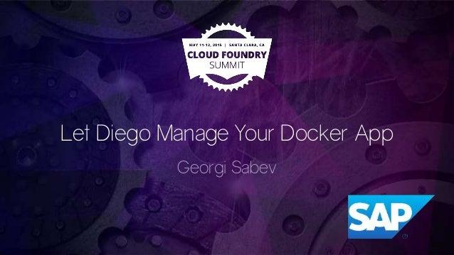 Let Diego Manage Your Docker App Georgi Sabev