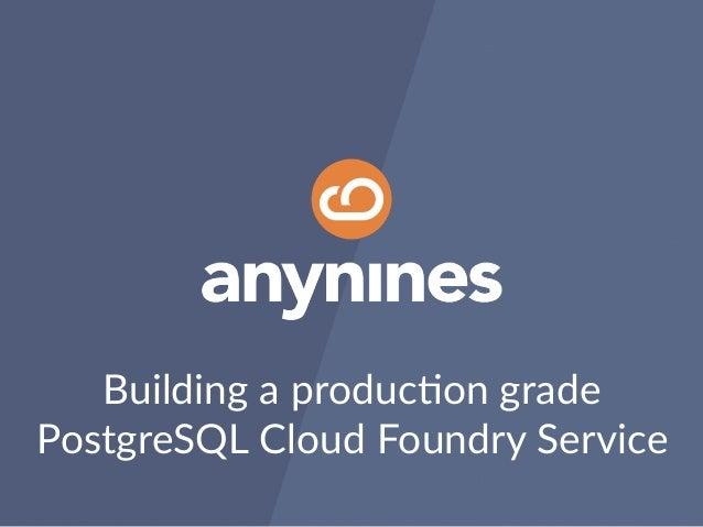 Building a produc.on grade PostgreSQL Cloud Foundry Service