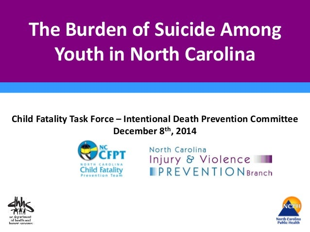 The Burden of Suicide Among Youth in North Carolina Child Fatality Task Force – Intentional Death Prevention Committee Dec...
