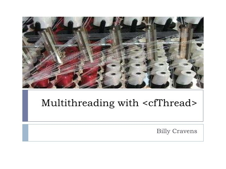 Multithreading with <cfThread><br />Billy Cravens<br />