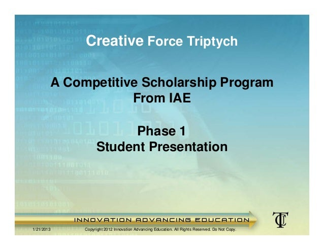 Creative Force Triptych        A Competitive Scholarship Program                    From IAE                        Phase ...