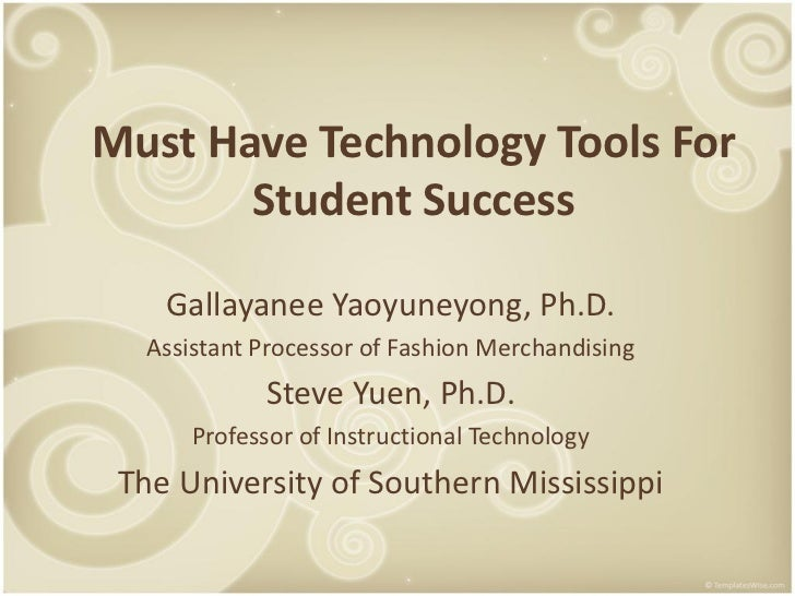 Must Have Technology Tools For       Student Success    Gallayanee Yaoyuneyong, Ph.D.   Assistant Processor of Fashion Mer...