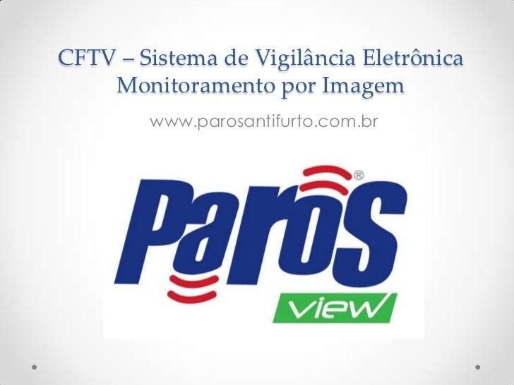 CFTV – Sistema de Vigilância Eletrônica    Monitoramento por Imagem        www.parosantifurto.com.br