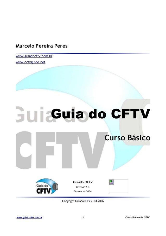 Marcelo Pereira Peres www.guiadocftv.com.br www.cctvguide.net  Guia do CFTV Curso Básico  Guiado CFTV Revisão 1.0 Dezembro...
