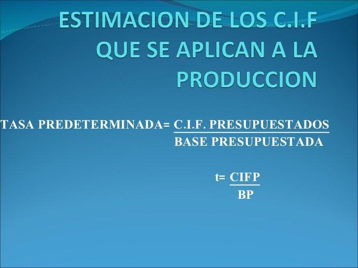 TASA PREDETERMINADA=  C.I.F. PRESUPUESTADOS BASE PRESUPUESTADA t=  CIFP     BP