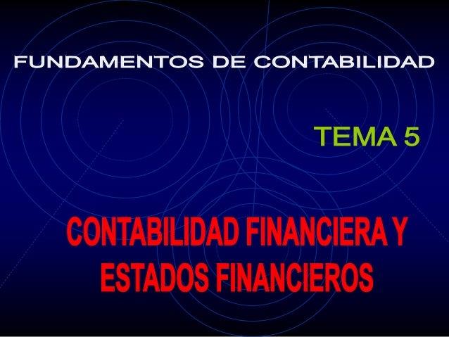 5.1 CONTABILIDAD FINANCIERA  5.2 ESTADOS FINANCIEROS  5.3 USUARIOS DE LOS ESTADOS FINANCIEROS  5.4 BALANCE GENERAL O ESTAD...