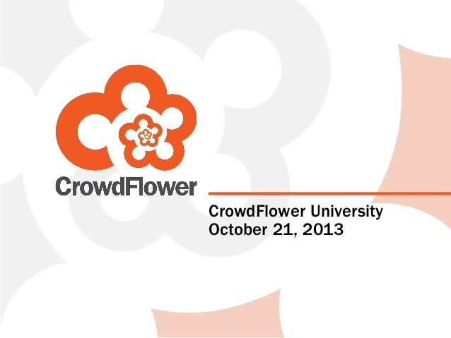 CrowdFlower University October 21, 2013