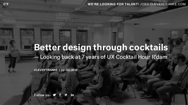 | 22–03–2018 Better design through cocktails — Looking back at 7 years of UX Cocktail Hour R'dam WE'RE LOOKING FOR TALENT!...