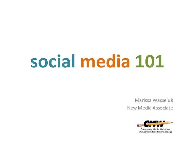 social media 101 Marissa Wasseluk New Media Associate