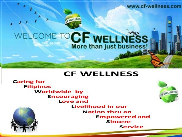 Caring for Filipinos Worldwide by Encouraging Love and Livelihood in our 2 CF WELLNESS Nation thru an Empowered and Sincer...