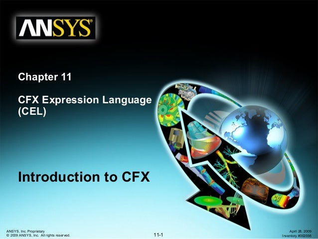 11-1 ANSYS, Inc. Proprietary © 2009 ANSYS, Inc. All rights reserved. April 28, 2009 Inventory #002598 Chapter 11 CFX Expre...
