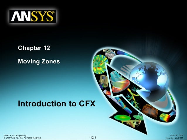 12-1 ANSYS, Inc. Proprietary © 2009 ANSYS, Inc. All rights reserved. April 28, 2009 Inventory #002598 Chapter 12 Moving Zo...