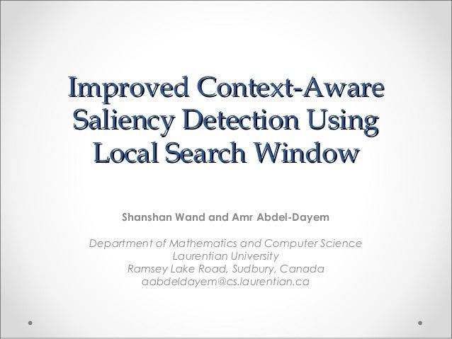 Improved Context-AwareImproved Context-Aware Saliency Detection UsingSaliency Detection Using Local Search WindowLocal Sea...
