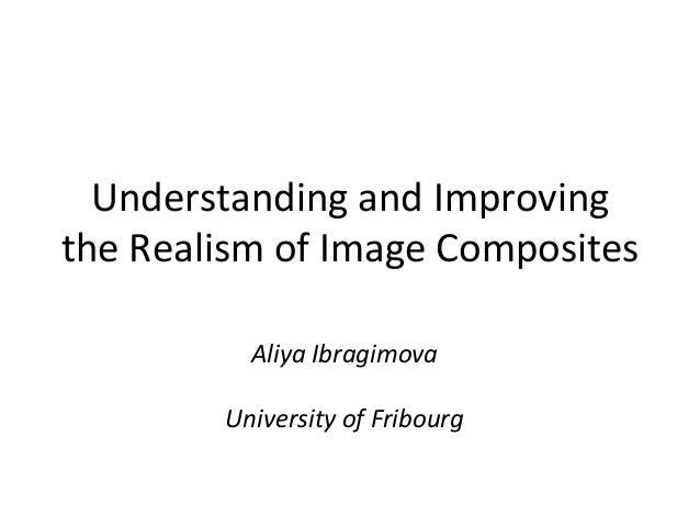 Understanding	  and	  Improving	  the	  Realism	  of	  Image	  Composites	                 Aliya	  Ibragimova	            ...