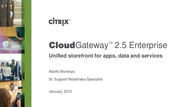 CloudGateway 2.5 Enterprise        TMUnified storefront for apps, data and servicesAdolfo MontoyaSr. Support Readiness Spe...