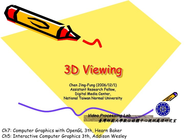 3D Viewing                            Chen Jing-Fung (2006/12/1)                             Assistant Research Fellow,   ...