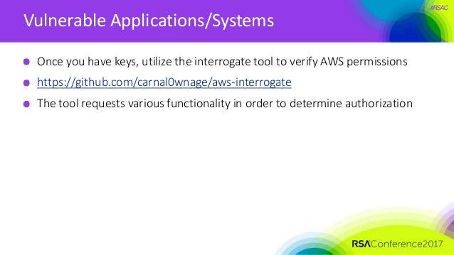 #RSAC Vulnerable Applications/Systems Once you have keys, utilize the interrogate tool to verify AWS permissions https://g...