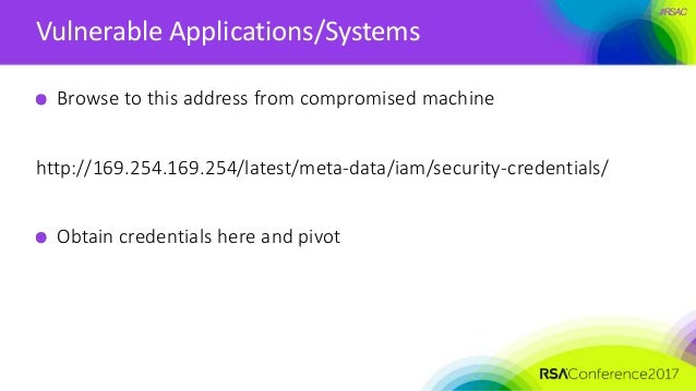 #RSAC Vulnerable Applications/Systems Browse to this address from compromised machine http://169.254.169.254/latest/meta-d...