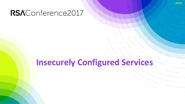 #RSAC Insecurely Configured Services