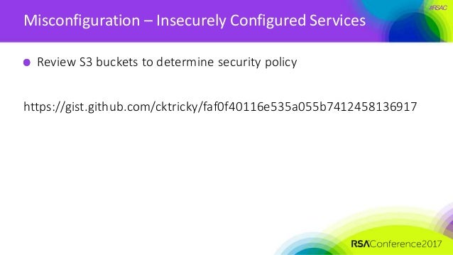 #RSAC Misconfiguration – Insecurely Configured Services Review S3 buckets to determine security policy https://gist.github...