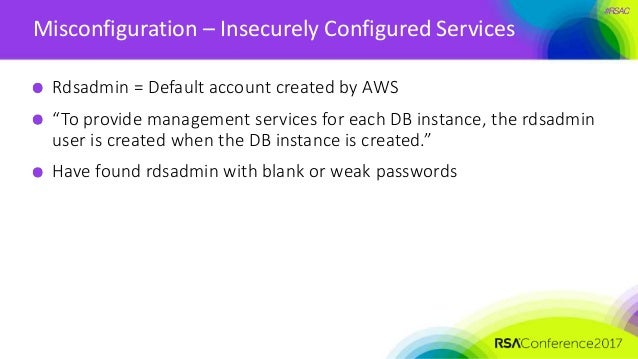 """#RSAC Misconfiguration – Insecurely Configured Services Rdsadmin = Default account created by AWS """"To provide management s..."""