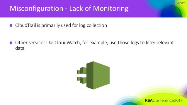#RSAC Misconfiguration - Lack of Monitoring CloudTrail is primarily used for log collection Other services like CloudWatch...