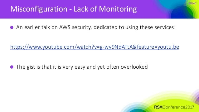 #RSAC Misconfiguration - Lack of Monitoring An earlier talk on AWS security, dedicated to using these services: https://ww...