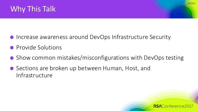 #RSAC Why This Talk Increase awareness around DevOps Infrastructure Security Provide Solutions Show common mistakes/miscon...