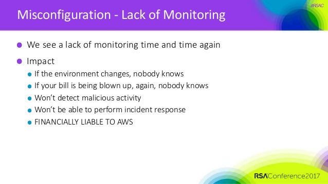 #RSAC Misconfiguration - Lack of Monitoring We see a lack of monitoring time and time again Impact If the environment chan...
