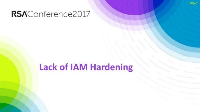 #RSAC Lack of IAM Hardening