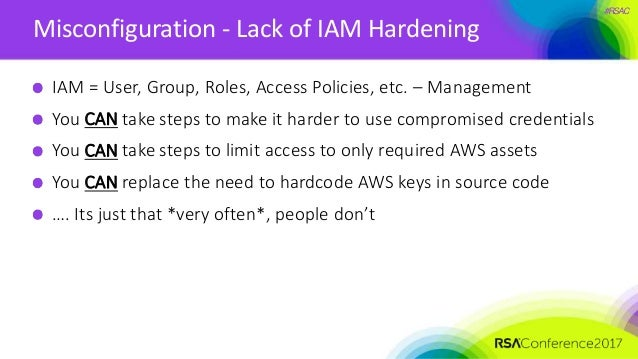 #RSAC Misconfiguration - Lack of IAM Hardening IAM = User, Group, Roles, Access Policies, etc. – Management You CAN take s...