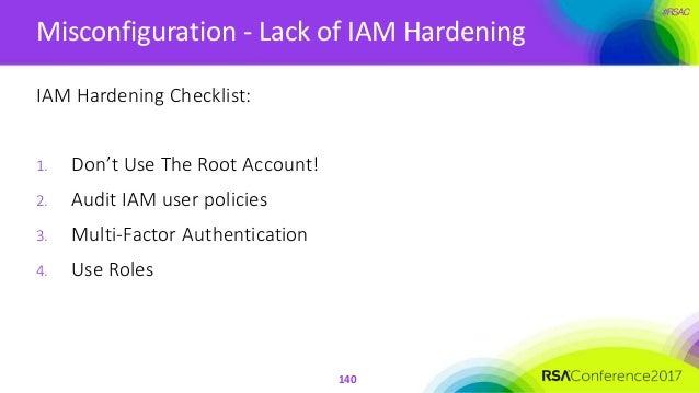 #RSAC Misconfiguration - Lack of IAM Hardening 140 IAM Hardening Checklist: 1. Don't Use The Root Account! 2. Audit IAM us...