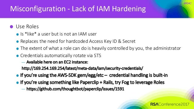 #RSAC Misconfiguration - Lack of IAM Hardening Use Roles Is *like* a user but is not an IAM user Replaces the need for har...