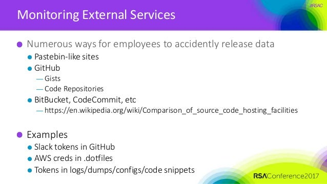 #RSAC Monitoring External Services Numerous ways for employees to accidently release data Pastebin-like sites GitHub — Gis...