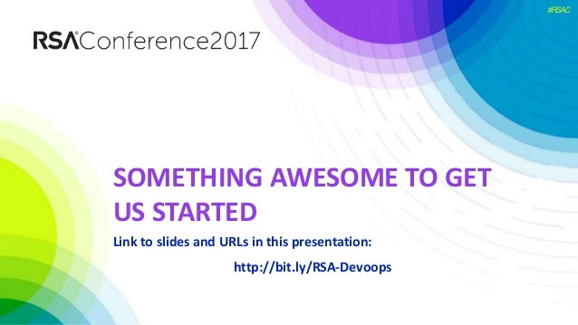 #RSAC SOMETHING AWESOME TO GET US STARTED Link to slides and URLs in this presentation: http://bit.ly/RSA-Devoops
