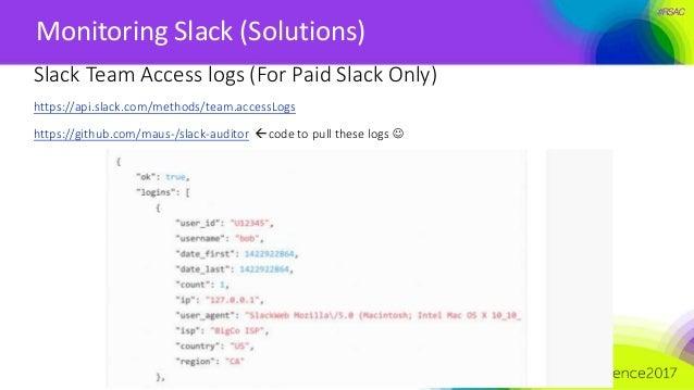 #RSAC Monitoring Slack (Solutions) 20 Slack Team Access logs (For Paid Slack Only) https://api.slack.com/methods/team.acce...