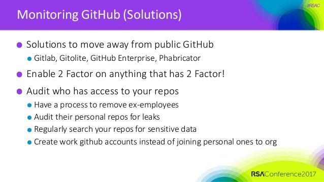 #RSAC Monitoring GitHub (Solutions) Solutions to move away from public GitHub Gitlab, Gitolite, GitHub Enterprise, Phabric...
