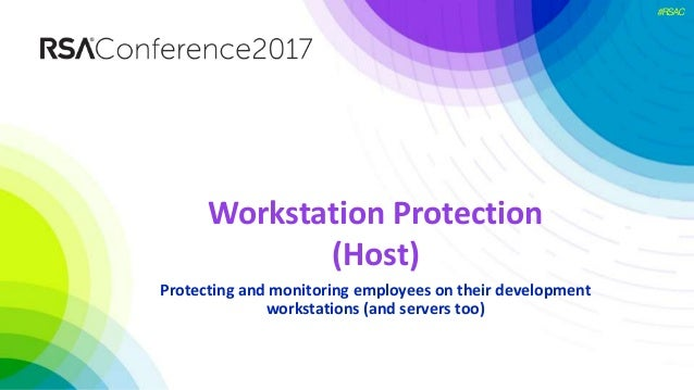 #RSAC Workstation Protection (Host) Protecting and monitoring employees on their development workstations (and servers too)