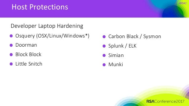 #RSAC Host Protections Developer Laptop Hardening Osquery (OSX/Linux/Windows*) Doorman Block Block Little Snitch Carbon Bl...