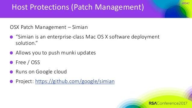 "#RSAC Host Protections (Patch Management) OSX Patch Management – Simian ""Simian is an enterprise-class Mac OS X software d..."