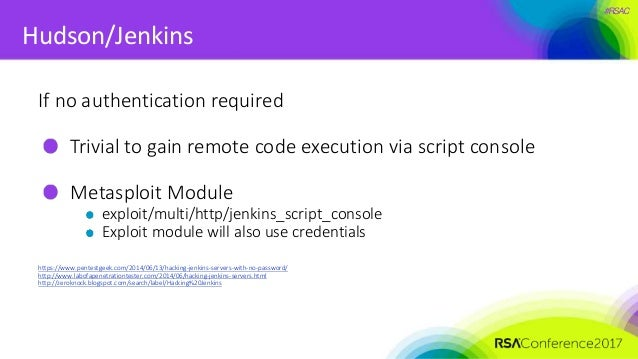 #RSAC Hudson/Jenkins If no authentication required Trivial to gain remote code execution via script console Metasploit Mod...