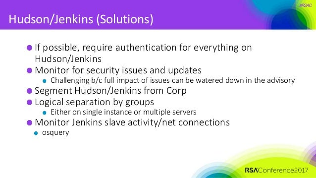 #RSAC Hudson/Jenkins (Solutions) If possible, require authentication for everything on Hudson/Jenkins Monitor for security...
