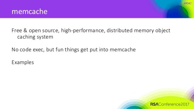 #RSAC memcache Free & open source, high-performance, distributed memory object caching system No code exec, but fun things...