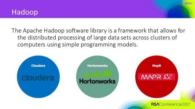 #RSAC Hadoop The Apache Hadoop software library is a framework that allows for the distributed processing of large data se...