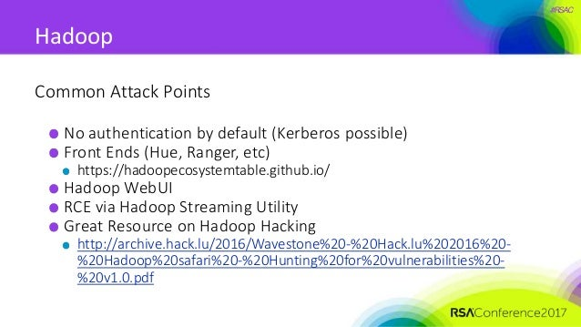 #RSAC Hadoop Common Attack Points No authentication by default (Kerberos possible) Front Ends (Hue, Ranger, etc) https://h...