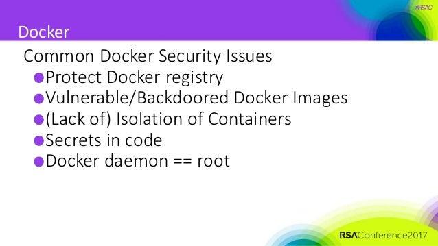 #RSAC Docker Common Docker Security Issues Protect Docker registry Vulnerable/Backdoored Docker Images (Lack of) Isolation...