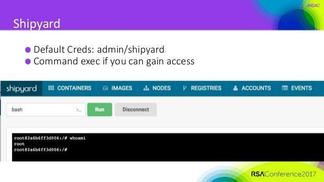 #RSAC Shipyard Default Creds: admin/shipyard Command exec if you can gain access