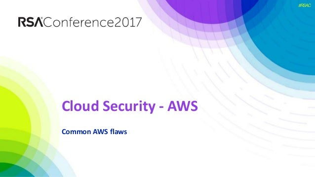 #RSAC Cloud Security - AWS Common AWS flaws