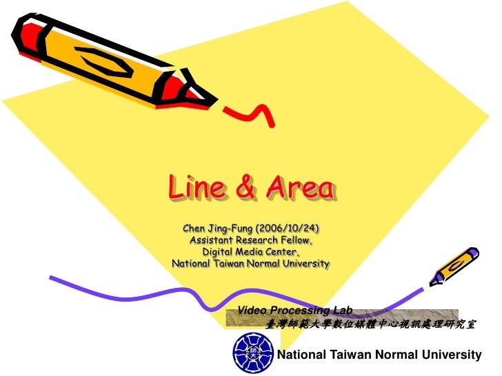 Line & Area  Chen Jing-Fung (2006/10/24)   Assistant Research Fellow,      Digital Media Center,National Taiwan Normal Uni...